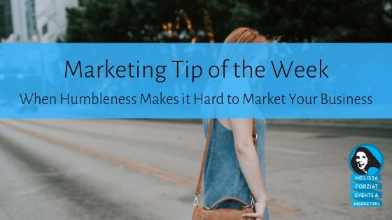 When Humbleness Makes it Hard to Market Your Business