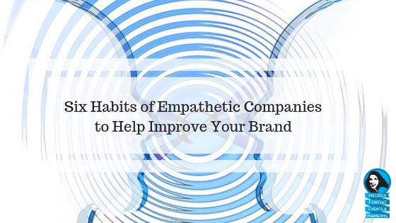 Six Habits of Empathetic Companies to Help Improve Your Brand
