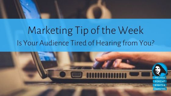 Is Your Audience Tired of Hearing from You