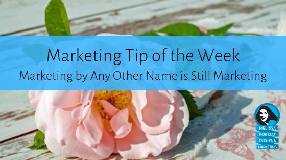 Marketing by Any Other Name is Still Marketing
