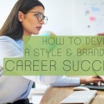 How to Develop a Style & Brand for Career Success