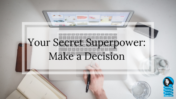 Michelle K. Wood reminds us of our secret superpower. Make a decision